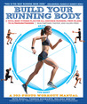 Build Your Running Body: A Total-Body Fitness Plan for All Distance Runners, from Milers to Ultramarathoners—Run Farther, Faster, and Injury-Free