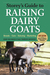 Storey's Guide to Raising Dairy Goats, 4th Edition: Breeds, Care, Dairying, Marketing