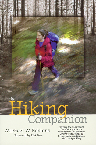 The Hiking Companion: Getting the most from the trail experience throughout the seasons: where to go, what to bring, basic navigation, and backpacking