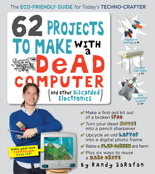 62 Projects to Make with a Dead Computer by Randy Sarafan