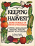 Keeping the Harvest: Discover the Homegrown Goodness of Putting Up Your Own Fruits, Vegetables & Herbs