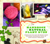 The Handbook of Natural Plant Dyes: Personalize Your Craft with Organic Colors from Acorns, Blackberries, Coffee, and Other Everyday Ingredients