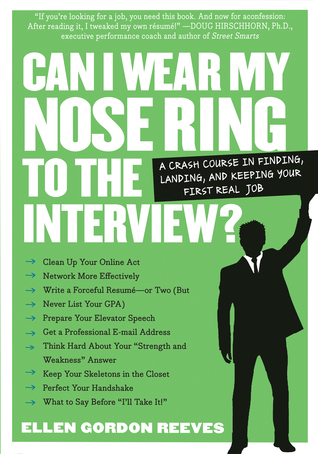 Can I Wear My Nose Ring to the Interview? A Crash Course in F... by Ellen Gordon Reeves