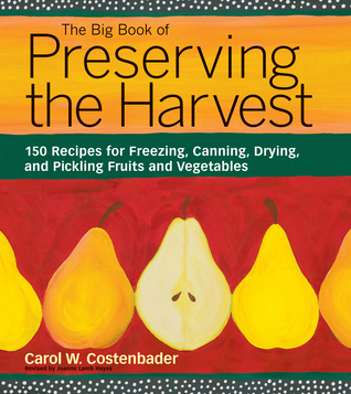The Big Book of Preserving the Harvest by Carol W. Costenbader