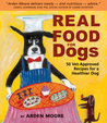 Real Food for Dogs: 50 Vet-Approved Recipes to Please the Canine Gastronome