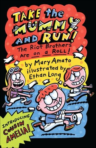 Take the Mummy and Run by Mary Amato