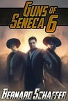 Guns of Seneca 6 (Guns of Seneca 6, #1)