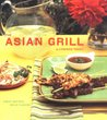 The Asian Grill: Great Recipes, Bold Flavors