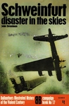 Schweinfurt: Disaster In The Skies:  (Ballantine's Illustrated History of the Violent Century: Campaign Book No. 17)