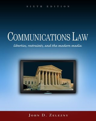Communications Law: Liberties, Restraints, and the Modern Media, 6th Edition (Wadsworth Series in Mass Communication and Journalism)