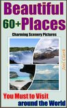 60+ Beautiful Places to Visit: Beautiful Sacred Places around the World , Charming Scenery in Pictures
