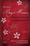 Thirty Days in 1 Corinthians 13 (Bible Study for Busy Mamas)