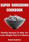 Super Shred Diet Cookbook: Healthy Recipes To Help You Lose Weight Fast in 4 Weeks