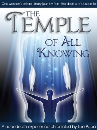 The Temple of All Knowing: One Woman's Journey From Personal and Professional Despair to Spiritual Awakening