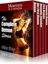 Mounted by a Monster: The Complete Demon Stories (Paranormal Boxed Set)