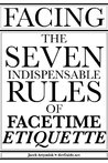 Facing: The Seven Indispensable Rules of FaceTime Etiquette