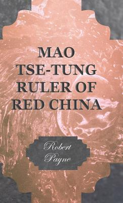 Mao Tse-Tung Ruler of Red China by Pierre Stephen Robert Payne