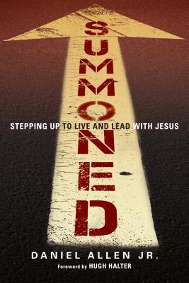 Summoned: Stepping Up to Live and Lead with Jesus