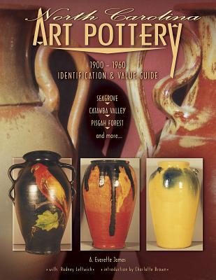 North Carolina Art Pottery 1900-1960 Identification and Value Guide, Seagrove, Catawba Valley, Pisgah Forest and more