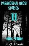 Paranormal Ghost Stories II: 100% True Edition