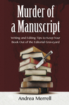 Murder of a Manuscript: Writing and Editing Tips to Keep Your Book Out of the Editorial Graveyard