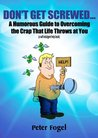 Don't Get Screwed...: A Humorous Guide to Overcoming the Crap That Life Throws at You! (a self-indulgent help book)