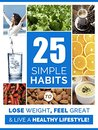 Weight Loss: 25 Simple Habits to Lose weight, Feel Great, and Have More Energy for A Healthier Life: Weight Loss Motivation (Weight loss health Book 1)