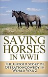 Saving Horses in WWII: The Untold Story of Operation Cowboy in World War 2
