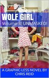 Wolf Girl - Volume 3 - UNMASKED! (Wolf Girl - A Graphic-less Novel)
