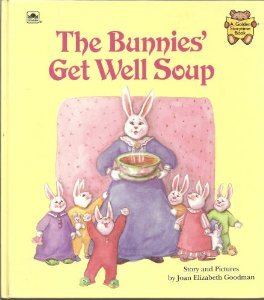 The Bunnies' Get Well Soup: Story and Pictures