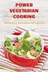 Power Vegetarian Cooking: with Quinoa, Buckwheat and Legumes (Healthy Cooking Recipes Book 1)