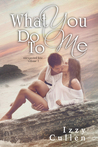 What You Do to Me (Unexpected Love, #1)