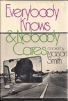 Everybody Knows And Nobody Cares; A Novel