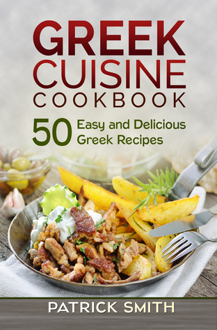Greek Cuisine Cookbook: 50 Easy and Delicious Greek Recipes