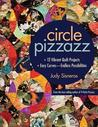 Circle Pizzazz: 12 Vibrant Quilt Projects - Easy Curves-Endless Possibilities