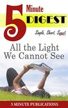All the Light We Cannot See: 5 Minute Digest: Book Notes for Readers and Groups