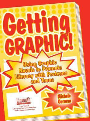 Getting Graphic!: Using Graphic Novels to Promote Literacy with Preteens and Teens