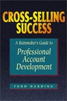 Cross-Selling Success: A Rainmaker's Guide to Professional Account Development