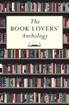 The Book Lovers' Anthology: A Compendium of Writing about Books, Readers and Libraries