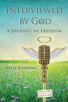 Interviewed by God: A Journey To Freedom
