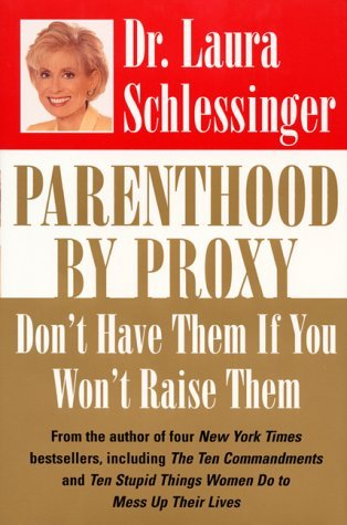 Parenthood by Proxy by Laura C. Schlessinger