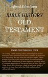 Bible History: Old Testament: Books One Through Four (The Works of Alfred Edersheim Book 4)