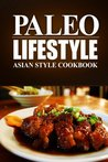 Paleo Lifestyle - Asian Style Cookbook: (Modern Caveman CookBook for Grain-free, low carb eating, sugar free, detox lifestyle)