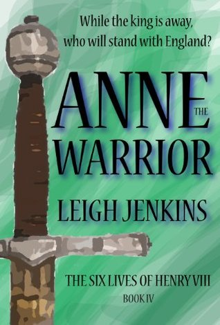 Anne the Warrior (The Six Lives of Henry the VIII Book 4)