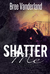 Shatter Me (A Short Story)
