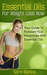 Essential Oils For Weight Loss Now: Your Guide To Kickstart Your Weight Loss With Essential Oils