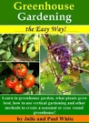 Greenhouse Gardening, the Easy Way!: Learn what plants grow best, how to use vertical gardening and other methods to create an optimal year round or seasonal greenhouse.  (Livin' Slim)