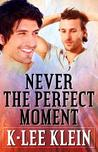 Never The Perfect Moment (Perfect Moments, #1)