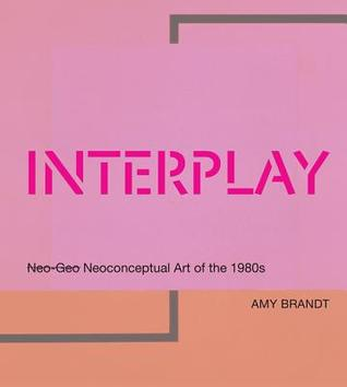 Interplay: Neo-Geo Neoconceptual Art of the 1980s