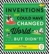 Inventions: That Could Have Changed the World...But Didn't!